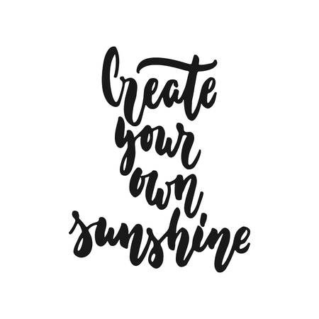 Create your own sunshine - hand drawn lettering phrase isolated on the white background. Fun brush ink inscription for photo overlays, greeting card or print, poster design