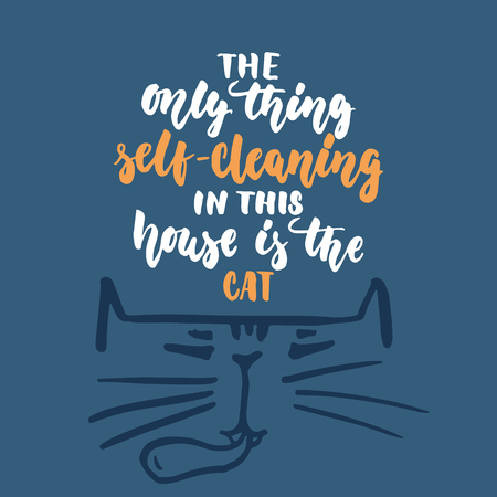 The only thing self-cleaning in this house is the cat - hand drawn lettering phrase for animal lovers on the dark blue background.