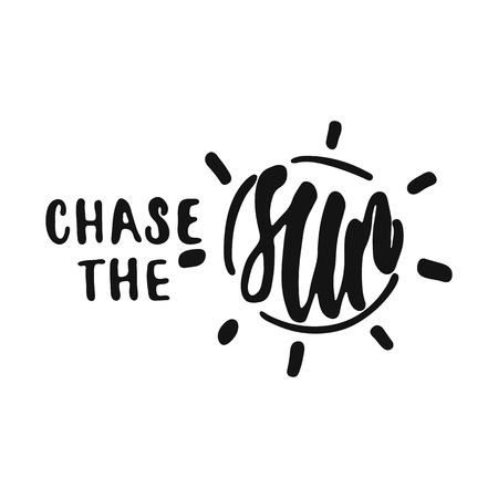Chase the Sun - hand drawn lettering phrase isolated on the white background. Fun brush ink vector illustration for banners, greeting card, poster design.