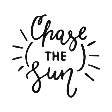 Chase the Sun - hand drawn lettering phrase isolated on the white background. Fun brush ink vector illustration for banners, greeting card, poster design. 向量圖像