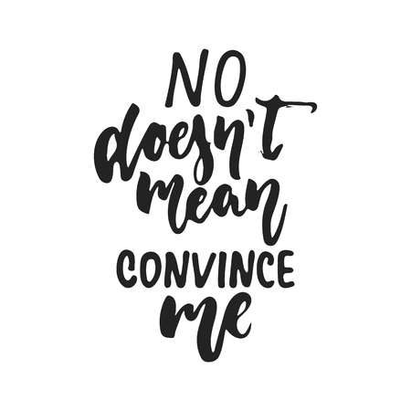 No doesn't mean convince me - hand drawn lettering phrase isolated on the black background. Banque d'images - 99059408