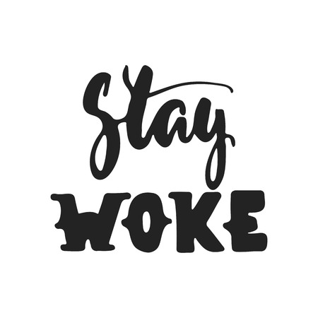 Stay woke - hand drawn lettering phrase isolated on the black background. Illusztráció