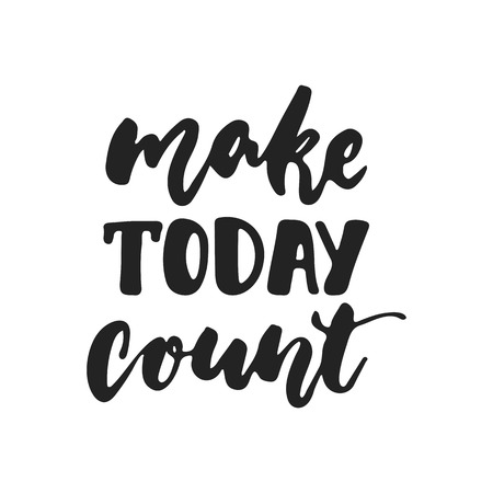 Make today count - hand drawn lettering phrase isolated on the black background.