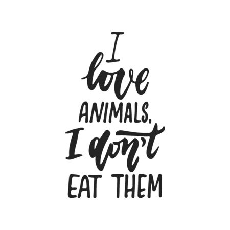 I love animals, I dont eat them - hand drawn lettering phrase isolated on the black background. Fun brush ink vector illustration for banners, greeting card, poster design. Banco de Imagens