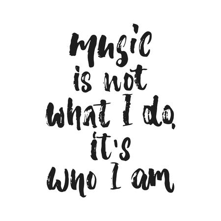 La música no es lo que hago, es lo que soy: cita de letras dibujadas a mano aislada sobre fondo blanco. Ilustración de vector de tinta de pincel divertido para pancartas, tarjetas de felicitación, diseño de carteles, superposiciones de fotos