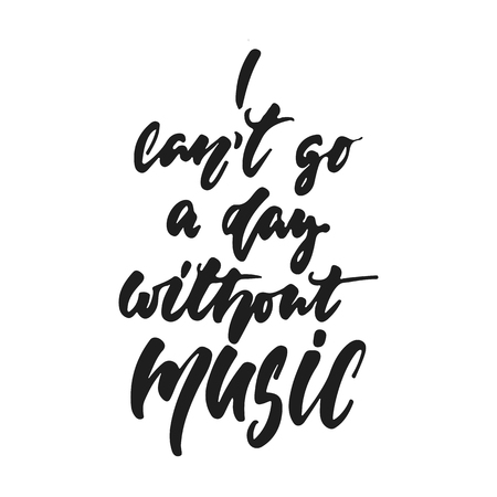 I can't go a day without music hand drawn lettering quote vector illustration