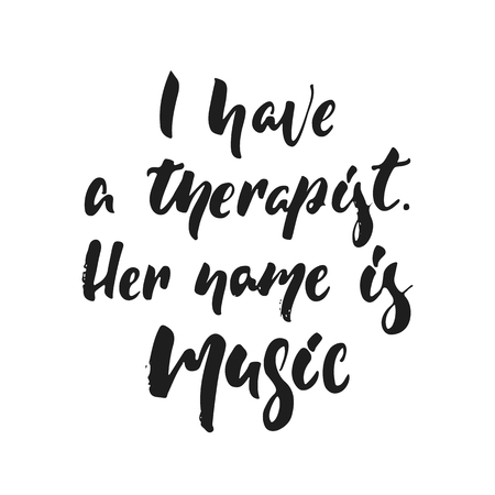 I have a therapist, Her name is music hand drawn lettering quote vector illustration