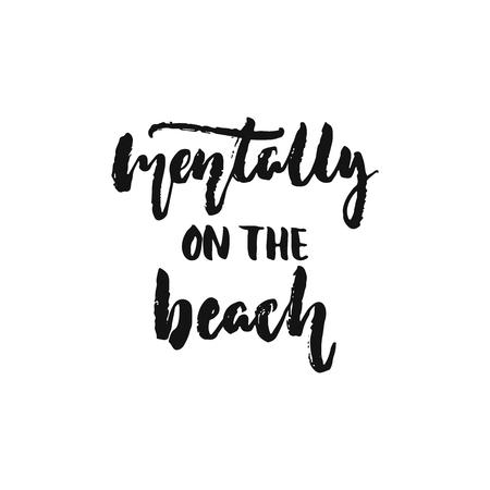 Mentaal op het strand - hand getrokken zomerseizoenen vakantie belettering zin geïsoleerd op de witte achtergrond. Leuk penseel inkt vectorillustratie voor banners, wenskaart, posterontwerp.
