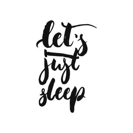 Lets just sleep - hand drawn motivation lettering phrase isolated on the white background. Fun brush ink vector illustration for banners, greeting card, poster design.