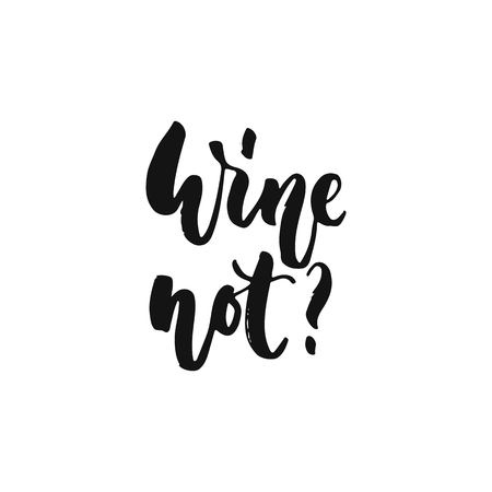 Wine not - hand drawn motivation lettering phrase isolated on the white background. Fun brush ink vector illustration for banners, greeting card, poster design. 版權商用圖片 - 102753336