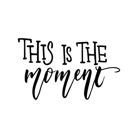 This is the moment - hand drawn positive lettering phrase isolated on the white background. Fun brush ink vector quote for banners, greeting card, poster design, photo overlays.
