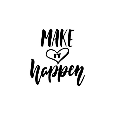 Make it happen - hand drawn positive lettering phrase isolated on the white background. Fun brush ink vector quote for banners, greeting card, poster design, photo overlays.