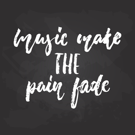 Music make the pain fade - hand drawn Musical lettering phrase isolated on the black chalkboard background. Illustration