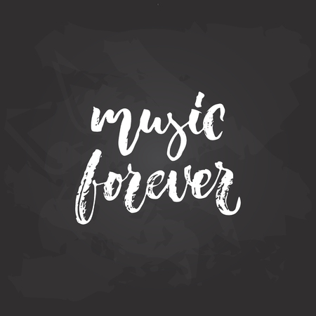 Music forever - hand drawn Musical lettering phrase isolated on the black chalkboard background.