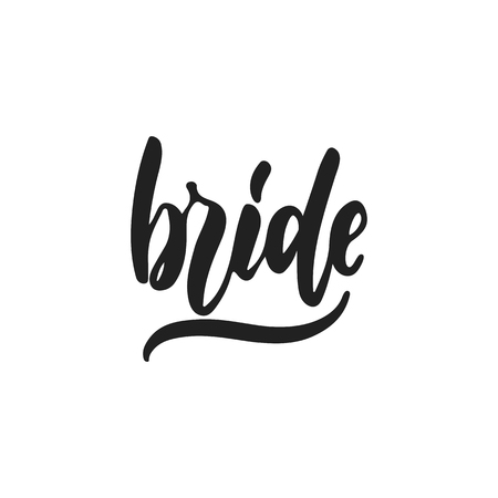Bride - hand drawn wedding romantic lettering phrase isolated on the white background. Fun brush ink vector calligraphy quote for invitations, greeting cards design, photo overlays