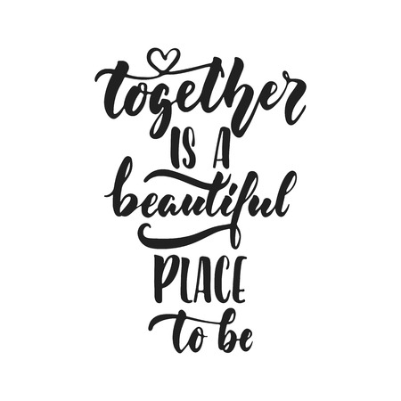 Together is a beautiful place to be - hand drawn wedding romantic lettering phrase isolated on the white background. Fun brush ink vector calligraphy quote for greeting cards design, photo overlays Ilustrace
