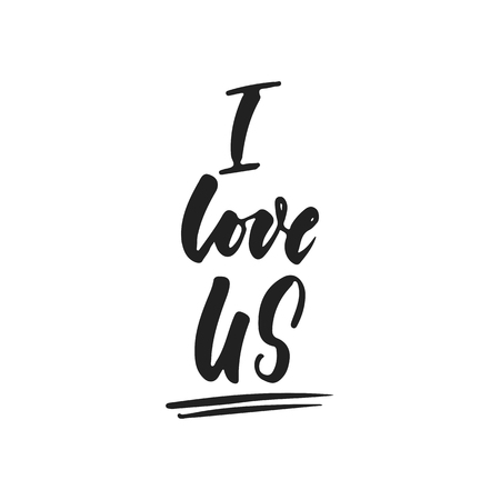 I love us - hand drawn wedding romantic lettering phrase isolated on the white background. Fun brush ink vector calligraphy quote for invitations, greeting cards design, photo overlays