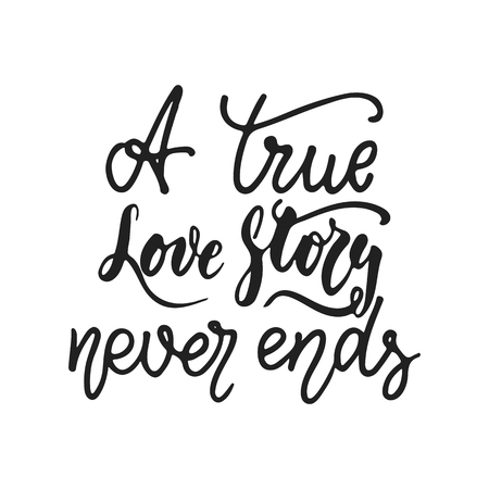 A true story never ends - hand drawn wedding romantic lettering phrase isolated on the white background. Fun brush ink vector calligraphy quote for invitations, greeting cards design, photo overlays