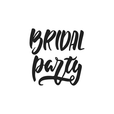 Bridal party - hand drawn wedding romantic lettering phrase isolated on the white background. Fun brush ink vector calligraphy quote for invitations, greeting cards design, photo overlays