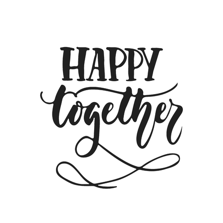 Happy together - hand drawn wedding romantic lettering phrase isolated on the white background. Fun brush ink vector calligraphy quote for invitations, greeting cards design, photo overlays