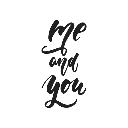Me and You - hand drawn wedding romantic lettering phrase isolated on the white background. Fun brush ink vector calligraphy quote for invitations, greeting cards design, photo overlays