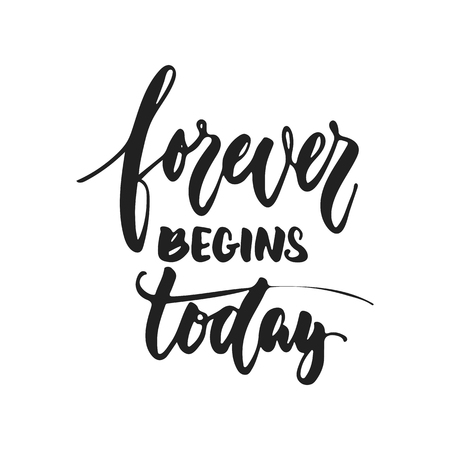 Forever begins Today - hand drawn wedding romantic lettering phrase isolated on the white background. Fun brush ink vector calligraphy quote for invitations, greeting cards design, photo overlays Ilustrace