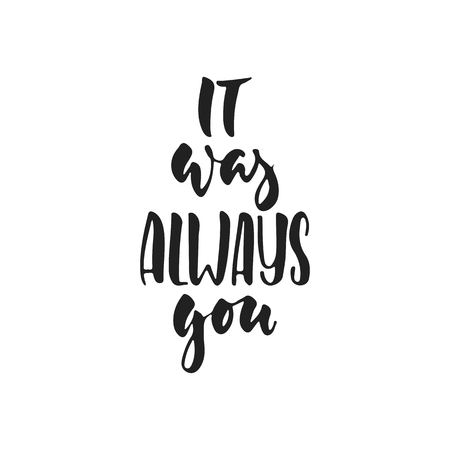 It was always you - hand drawn wedding romantic lettering phrase isolated on the white background. Fun brush ink vector calligraphy quote for invitations, greeting cards design, photo overlays Ilustrace