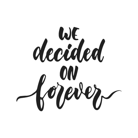 We decided on forever - hand drawn wedding romantic lettering phrase isolated on the white background. Fun brush ink vector calligraphy quote for invitations, greeting cards design, photo overlays