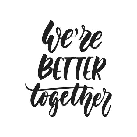 Wir sind besser zusammen - handgezeichnete Hochzeit romantische Schriftzüge isoliert auf weißem Hintergrund. Lustiges Pinseltintenvektorkalligraphiezitat für Einladungen, Grußkartendesign, Fotoüberlagerungen