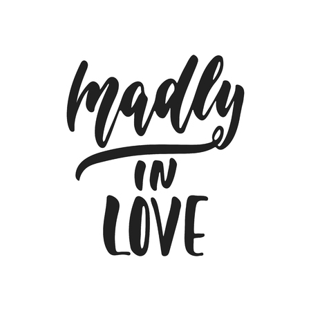 Madly in love - hand drawn wedding romantic lettering phrase isolated on the white background. Fun brush ink vector calligraphy quote for invitations, greeting cards design, photo overlays