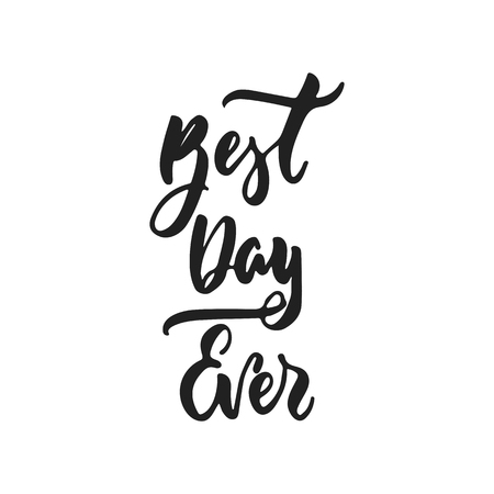 Best day ever - hand drawn wedding romantic lettering phrase isolated on the white background. Fun brush ink vector calligraphy quote for invitations, greeting cards design, photo overlays Ilustrace