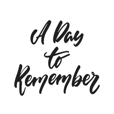 A day to remember - hand drawn wedding romantic lettering phrase isolated on the white background. Fun brush ink vector calligraphy quote for invitations, greeting cards design, photo overlays