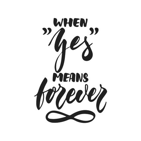 When Yes means Forever - hand drawn wedding romantic lettering phrase isolated on the white background. Fun brush ink vector calligraphy quote for invitations, greeting cards design, photo overlays  イラスト・ベクター素材