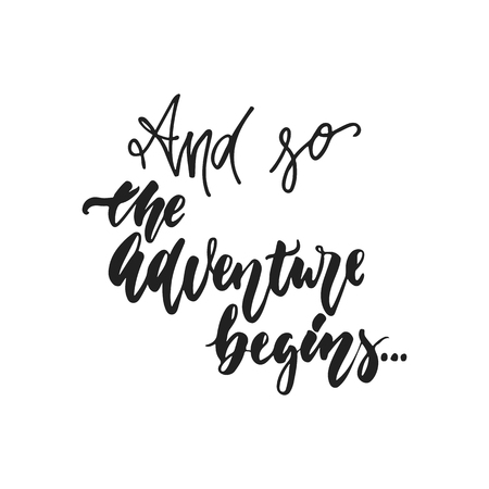 And so the Adventure begins - hand drawn wedding romantic lettering phrase isolated on the white background. Fun brush ink vector calligraphy quote for invitations, greeting cards, photo overlays
