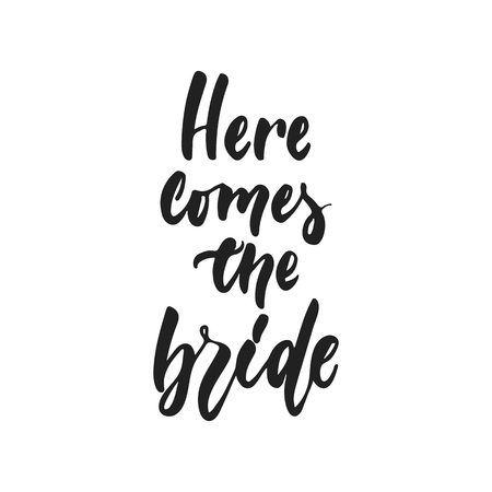 Here comes the Bride - hand drawn wedding romantic lettering phrase isolated on the white background. Fun brush ink vector calligraphy quote for invitations, greeting cards design, photo overlays