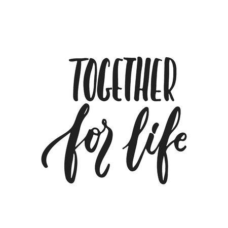 Together for life - hand drawn wedding romantic lettering phrase isolated on the white background. Fun brush ink vector calligraphy quote for invitations, greeting cards design, photo overlays