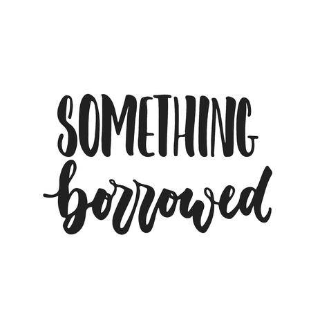 Something borrowed- hand drawn wedding romantic lettering phrase isolated on the white background. Fun brush ink vector calligraphy quote for invitations, greeting cards design, photo overlays Ilustrace