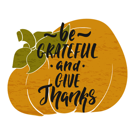Be grateful and give thanks - hand drawn Autumn seasons Thanksgiving holiday lettering phrase isolated on the white background. Fun brush ink vector illustration for banners, greeting card, design.