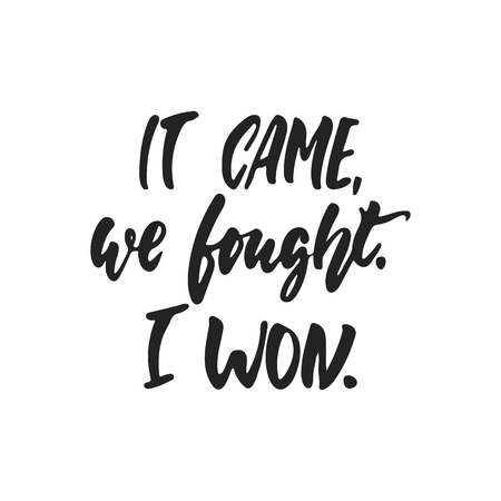It came, we fought, I won - hand drawn October Breast Cancer Awareness Month lettering phrase isolated on white background. Brush ink vector quote for banners, greeting card, poster design