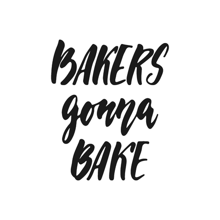Bakers gonna bake - hand drawn positive lettering phrase about kitchen isolated on the white background. Fun brush ink vector quote for cooking banners, greeting card, poster design Stock Vector - 126303638