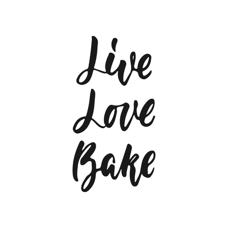 Live, Love, Bake - hand drawn positive lettering phrase about kitchen isolated on the white background. Fun brush ink vector quote for cooking banners, greeting card, poster design Illustration