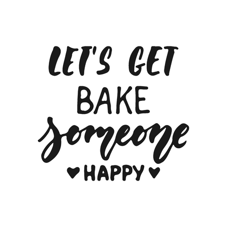 Lets get bake someone happy - hand drawn positive lettering phrase about kitchen isolated on the white background. Fun brush ink vector quote for cooking banners, greeting card, poster design