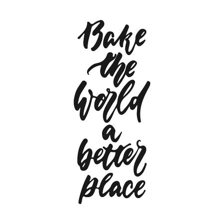Backen Sie die Welt zu einem besseren Ort - handgezeichneter positiver Schriftsatz über die Küche isoliert auf weißem Hintergrund. Lustiges Pinseltinten-Vektorzitat zum Kochen von Bannern, Grußkarten, Posterdesign