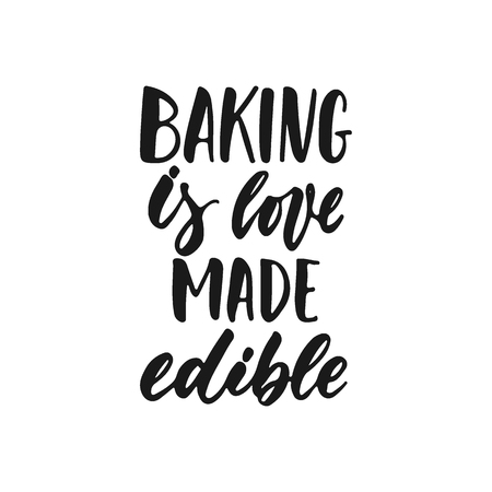 Baking is love made visible - hand drawn positive lettering phrase about kitchen isolated on the white background. Fun brush ink vector quote for cooking banners, greeting card, poster design Stock Vector - 126303647