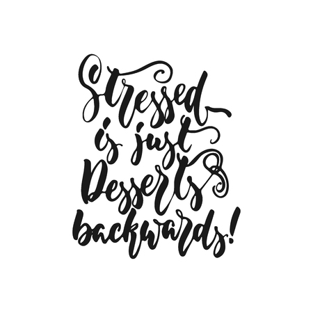 Stressed is just desserts backwards - hand drawn positive lettering phrase about kitchen isolated on the white background. Fun brush ink vector quote for cooking banners, greeting card, poster design