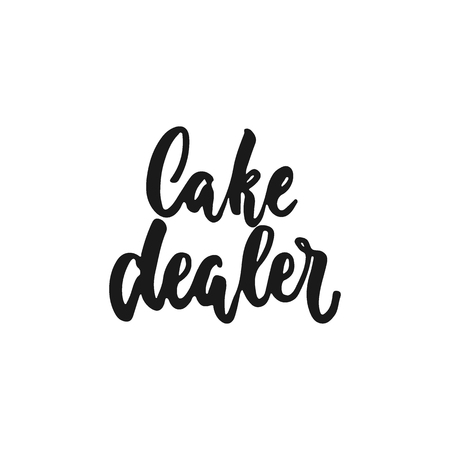 Cake dealer - hand drawn positive lettering phrase about kitchen isolated on the white background. Fun brush ink vector quote for cooking banners, greeting card, poster design Stock Vector - 126303655