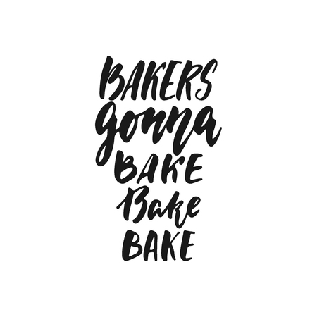 Bakers gonna bake - hand drawn positive lettering phrase about kitchen isolated on the white background. Fun brush ink vector quote for cooking banners, greeting card, poster design Stock Vector - 126303656