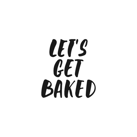 Let's get baked - hand drawn positive lettering phrase about kitchen isolated on the white background. Fun brush ink vector quote for cooking banners, greeting card, poster design