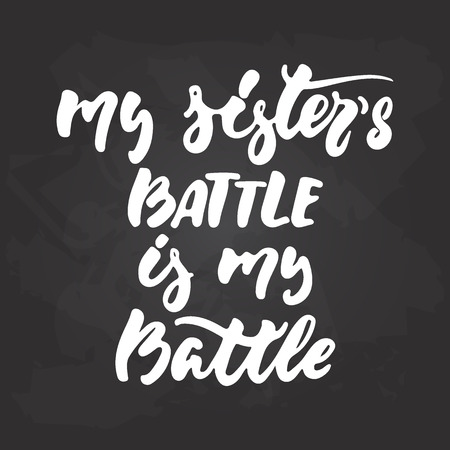 My sister's battle is my battle - hand drawn October Breast Cancer Awareness Month lettering phrase on black chalkboard background. Brush ink vector quote for banners, greeting card, poster design Stock Vector - 125593076