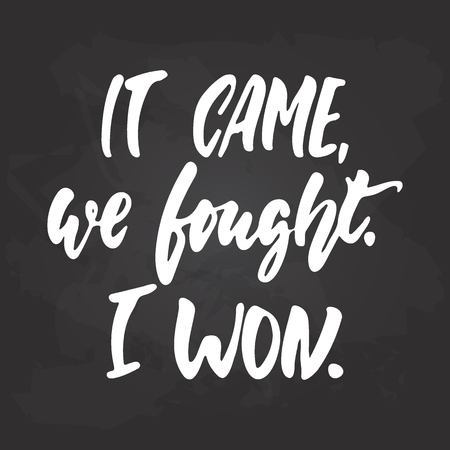 It came, we fought, I won - hand drawn October Breast Cancer Awareness Month lettering phrase on black chalkboard